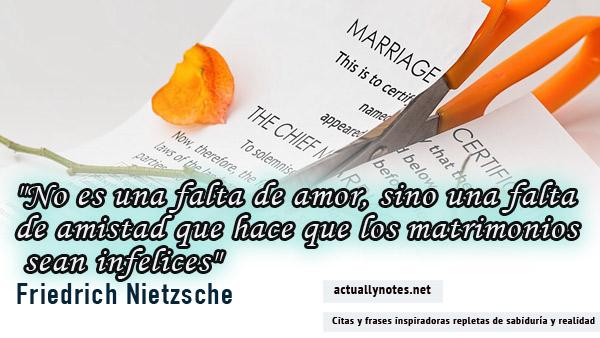 """""""No es una falta de amor, sino una falta  de amistad que hace que los matrimonios  sean infelices"""" Friedrich Nietzsche"""