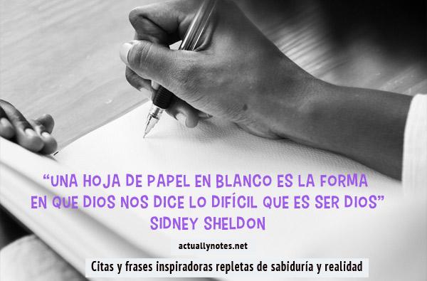 """""""Una hoja de papel en blanco es la forma en que Dios nos dice lo difícil que es ser Dios"""""""