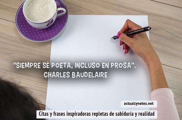 """""""Siempre sé poeta, incluso en prosa"""".Charles Baudelaire"""