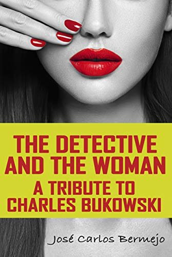 The detective and the woman: a tribute to Charles Bukowski
